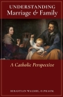 Understanding Marriage & Family: A Catholic Perspective Cover Image