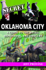 Secret Oklahoma City: A Guide to the Weird, Wonderful, and Obscure Cover Image
