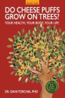 Do Cheese Puffs Grow on Trees?: Your Health, Your Body, Your Life! Cover Image