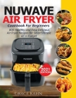 Nuwave Air Fryer Cookbook for Beginners: 800 Healthy and Easy Delicious Air Fryer Recipes for Smart People on a Budget Cover Image