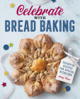 Celebrate with Bread Baking: Essential Recipes for Special Occasions Cover Image