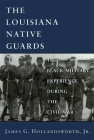 Louisiana Native Guards: The Black Military Experience During the Civil War Cover Image