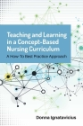 Teaching and Learning in a Concept-Based Nursing Curriculum: A How-To Best Practice Approach Cover Image