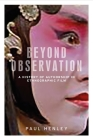Beyond Observation: A History of Authorship in Ethnographic Film Cover Image