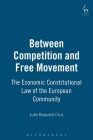 Between Competition and Free Movement: Economic Constitutional Law of the European Community Cover Image