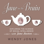 Jane on the Brain Lib/E: Exploring the Science of Social Intelligence with Jane Austen Cover Image