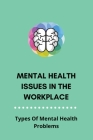 Mental Health Issues In The Workplace: Types Of Mental Health Problems: National Institute Of Mental Health Cover Image