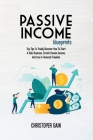 Passive Income Blueprints: Top Tips To Finally Discover How To Start A Side Business, Create Passive Income, And Live In Financial Freedom Cover Image