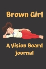 Brown Girl Vision Board notebook: Cute African American Women Queen Gift journal Idea Law of Attraction Love Success Wealth Health Manifestation Noteb Cover Image