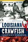 Louisiana Crawfish: A Succulent History of the Cajun Crustacean (American Palate) Cover Image