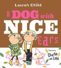 A Dog With Nice Ears: Featuring Charlie and Lola Cover Image