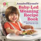 Baby-Led Weaning Recipe Book: 120 Recipes to Let Your Baby Take the Lead Cover Image