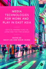 Media Technologies for Work and Play in East Asia: Critical Perspectives on Japan and the Two Koreas Cover Image