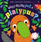 Would You Ever Pet a Platypus? Cover Image