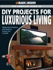 Black & Decker The Complete Guide to DIY Projects for Luxurious Living: Adding Style & Elegance with Showcase Features You Can Build (Black & Decker Complete Guide) Cover Image