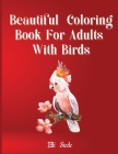 Beautiful Coloring Book for Adults With Birds: Amazing birds coloring book for stress relieving with gorgeus bird designs. Cover Image