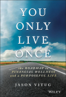 You Only Live Once: The Roadmap to Financial Wellness and a Purposeful Life Cover Image