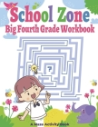 School Zone - Big Fourth Grade Workbook: A Maze Activity Book + Solutions & Fun and Challenging Mazes - Great for Birthday Gifts Cover Image