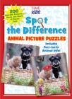 Spot the Difference Animal Picture Puzzles: 200 Adorable Pictures--Hours and Hours of Puzzle Fun (a Time for Kids Book) Cover Image