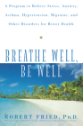 Breathe Well, Be Well: A Program to Relieve Stress, Anxiety, Asthma, Hypertension, Migraine, and Other Disorders for Better Health Cover Image