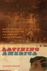 Latining America: Black-Brown Passages and the Coloring of Latino/a Studies (New Southern Studies) Cover Image