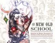 The New Old School: Exploring the Modern Renaissance of Old School & Neo-Traditional Tattooing Cover Image
