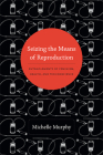 Seizing the Means of Reproduction: Entanglements of Feminism, Health, and Technoscience (Experimental Futures: Technological Lives) Cover Image