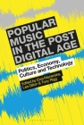 Popular Music in the Post-Digital Age: Politics, Economy, Culture and Technology Cover Image