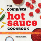 The Complete Hot Sauce Cookbook: 60 Fiery Hot Sauce Recipes from Around the World Cover Image