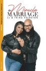 A Miracle Marriage: I for give you, I trust you, I believe you Cover Image
