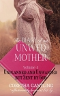 The Diary of an Unwed Mother: Unplanned and Unwanted, but Sent by God Cover Image