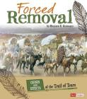 Forced Removal: Causes and Effects of the Trail of Tears (Cause and Effect: American Indian History) Cover Image