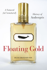 Floating Gold: A Natural (and Unnatural) History of Ambergris Cover Image