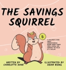 The Savings Squirrel: A Children's Book About Understanding Where Money Comes From, Saving, and Knowing the Value of a Dollar Cover Image