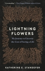 Lightning Flowers: My Journey to Uncover the Cost of Saving a Life Cover Image