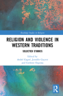 Religion and Violence in Western Traditions: Selected Studies (Routledge Studies in Religion) Cover Image
