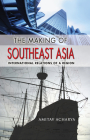 The Making of Southeast Asia: International Relations of a Region (Cornell Studies in Political Economy) Cover Image