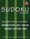 Sudoku For Kids: The Right Mix For Growing Creativity and Focus while Having Fun Cover Image