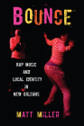 Bounce: Rap Music and Local Identity in New Orleans (American Popular Music) Cover Image