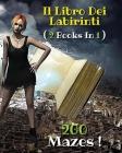 [ 2 BOOKS IN 1 ] - IL LIBRO DEI LABIRINTI - Collezione Completa Comprendente 200 Mazes ! (Italian Language Edition): Activity Book - Passatempo Ed Ant Cover Image
