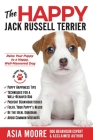 The Happy Jack Russell Terrier: Raise Your Puppy to a Happy, Well-Mannered Dog (Happy Paw Series) Cover Image