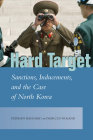 Hard Target: Sanctions, Inducements, and the Case of North Korea (Studies in Asian Security) Cover Image