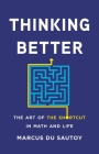 Thinking Better: The Art of the Shortcut in Math and Life Cover Image