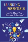 Branding Essentials: How To Make Your Business Bulletproof: How Collaboration Is Important To Your Brand Cover Image