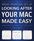 Looking After Your Mac Made Easy: Mend, Maintain, Set-Up Cover Image