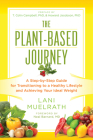 The Plant-Based Journey: A Step-By-Step Guide for Transitioning to a Healthy Lifestyle and Achieving Your Ideal Weight Cover Image