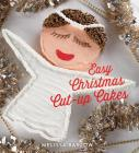 Easy Christmas Cut-Up Cakes Cover Image