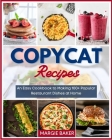 Copycat Recipes: An Easy Cookbook to Making 100+ Popular Restaurant Dishes at Home Cover Image