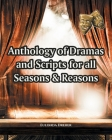 Anthology of Dramas and Scripts for all Seasons and Reasons Cover Image