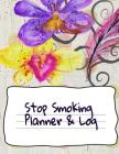 Stop Smoking Planner & Log: Planner With Prompts For Daily & Monthly Tasks & Goal Setting, Habit Tracker For Measuring Happiness & Success Of Smok Cover Image